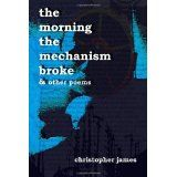 The Morning The Mechanism Broke: & Other Poems (Paperback)By Christopher James