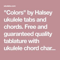 """Colors"" by Halsey ukulele tabs and chords. Free and guaranteed quality tablature with ukulele chord charts, transposer and auto scroller."