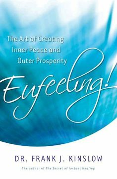 Eufeeling!: The Art of Creating Inner Peace and Outer Prosperity by Dr. Frank J. Kinslow. $9.10. Publisher: Hay House (July 15, 2012). 198 pages
