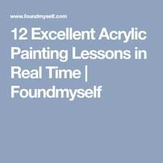 12 Excellent Acrylic Painting Lessons in Real Time | Foundmyself