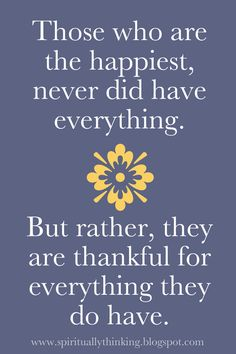 """""""Those who are the happiest, never did have everything. But rather, they are thankful for everything they do have."""" Customizable Printable"""
