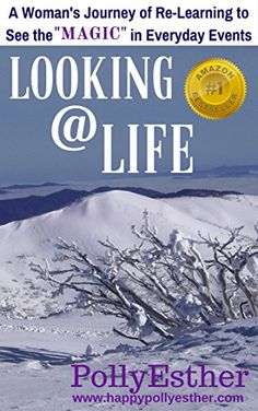 Looking @ Life: A Woman's Journey of Re-Learning to See the Magic in Everyday Events by PollyEsther http://www.amazon.com/dp/B0184CLSOW/ref=cm_sw_r_pi_dp_QxDzwb159YSGV