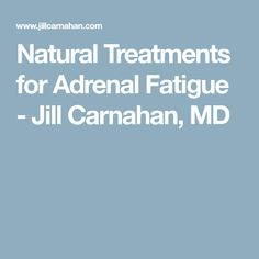 Natural Treatments for Adrenal Fatigue - Jill Carnahan, MD