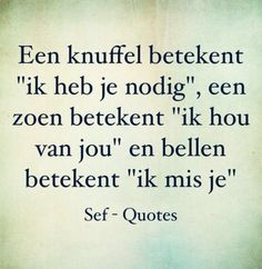 Sef Quotes, Words Quotes, Sayings, Be Present Quotes, Foto Fun, Qoutes About Love, Dutch Quotes, Quotes About Everything, Smart Quotes