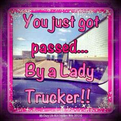 Passed by a lady trucker