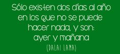 """""""Sólo existen dos días al año en los que no se pueden hacer nada, y son: ayer y mañana"""" - Dalai Lama #quotes #FelizMartes"""