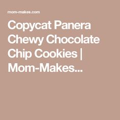 Copycat Panera Chewy Chocolate Chip Cookies | Mom-Makes...