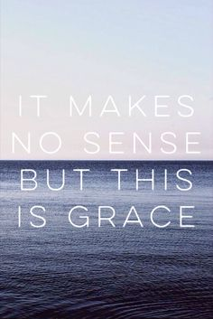 Faith makes a fool of what makes sense, but Grace found my heart where logic ends!!!  — Here Now (Madness)