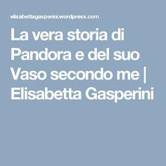 La vera storia di Pandora e del suo Vaso secondo me | Elisabetta Gasperini