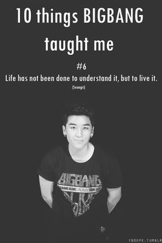 BIGBANG ♡ #6 - life has not been done to understand it , but to live it. (Seungri)