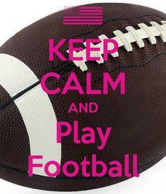 keep calm and play football     Keep Calm 52e486e7d44cd