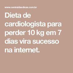 Dieta de cardiologista para perder 10 kg em 7 dias vira sucesso na internet.