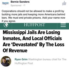 At the top is #BernieSanders stance on Prisons for profit both private & public.  The article from the #huffpost by Ryan Grim explains a curious case in Mississippi of local jails at war with state jails Becuz the state now uses private prisons to house overflow vs counties and this is costing Jobs and killing small town economies.  Any system that condones slavery for prisoners (ours does read your 13th amendment) will allow for a feeder system to feed that system (school to prison pipeline…