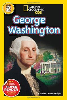 National Geographic Readers: George Washington (Readers Bios), a book by Caroline Crosson Gilpin George Washington Facts, Super Reader, Friends Of The Library, National Geographic Society, American History, Childrens Books, Good Books, This Book, Biography