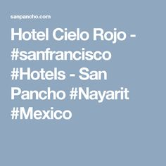 Hotel Cielo Rojo - #sanfrancisco #Hotels - San Pancho #Nayarit #Mexico