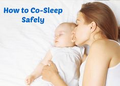 Tips for co-sleeping safely with baby. How to avoid dangers when sleeping with your infant. (Sleeping in same bed and/or same room.)