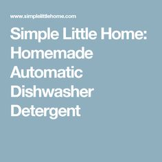 Simple Little Home: Homemade Automatic Dishwasher Detergent