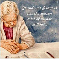 My grandmother prayed everyday for us. I pray for my grandchildren everyday.