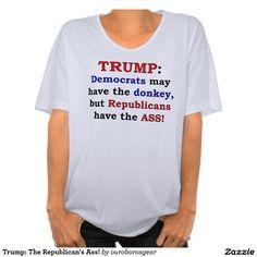 Trump: The Republican's Ass! Shirt