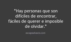 """""""There are persons who are hard to find,  easy to love and impossible to forget."""""""