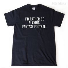 I'd Rather Be Playing Fantasy Football T-shirt Funny Football Tailgate Party College  Gift Idea Awesome by 92shirts on Etsy