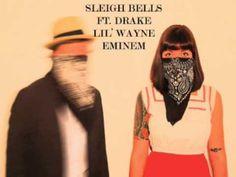 Summer choons - Drake/Lil' Wayne/Eminem vs. Sleigh Bells