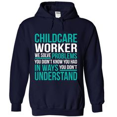 CHILDCARE WORKER We Solve Problems You Didn't Know You Had T-Shirts, Hoodies. VIEW DETAIL ==► https://www.sunfrog.com/No-Category/CHILDCARE-WORKER--Solve-problem-8473-NavyBlue-Hoodie.html?id=41382