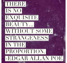 There is no exquisite beauty without some strangeness in the proportion | Inspirational Quotes
