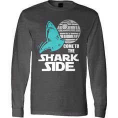 Shark Shirt For Shark Lovers Come To The Shark Side Long Sleeve Shirt