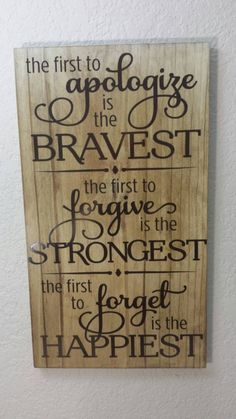 The first to Apologize is the Bravest the first to Forgive is the Strongest the first to forget is the Happiest Wood Sign wvinyl lettering DIY Wood Signs Apologize Bravest forget Forgive Happiest Lettering Sign Strongest Wood wvinyl