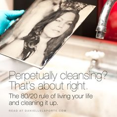 Perpetually cleansing? That's about right. The 80/20 rule of living your life and cleaning it up.