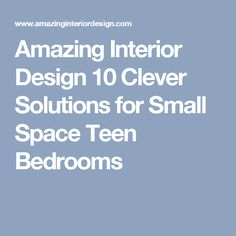 Amazing Interior Design 10 Clever Solutions for Small Space Teen Bedrooms