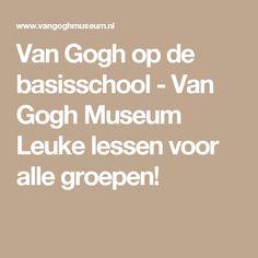 Van Gogh op de basisschool  - Van Gogh Museum Leuke lessen voor alle groepen!