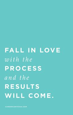 Healthy Quotes : Fall in love with the process and the results will come. Career Quotes, Business Quotes, Life Quotes, Success Quotes, Boss Quotes, Dream Quotes, Quotes Quotes, Daily Quotes, Wisdom Quotes