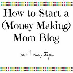 How to Start a (Money Making) Mom Blog