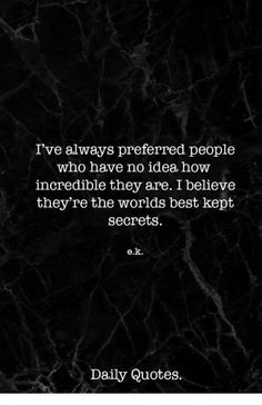 I've Always Preferred People Who Have No Idea How Incredible They Are I Believe They're the Worlds Best Kept Secrets Ek Daily Quotes Daily Quotes, Me Quotes, Motivational Quotes, Inspirational Quotes, Heart Quotes, Wisdom Quotes, Its Gonna Be Okay, The Victim, Meaningful Quotes
