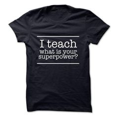 I Teach what is your Superpower T Shirts, Hoodies. Get it now ==► https://www.sunfrog.com/Funny/I-Teach--what-is-your-Superpower.html?41382 $24.95