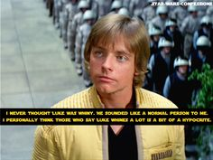 Star Wars Confessions-I watched them all the other day TRYING to find a scene with him whining.... The only ones I remember him whining in were when 1) he could not get the power converters and 2) he got his hand cut off (which is totally understandable!)