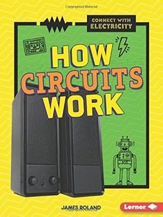 """Read """"How Circuits Work"""" by James Roland available from Rakuten Kobo. Have you ever wondered how electricity powers your home or school? What about how that electricity travels? Simple Circuit, Electric Circuit, Electrical Energy, Science Curriculum, Stem Science, Fiction And Nonfiction, Electronic Devices, Children's Literature, Student Learning"""