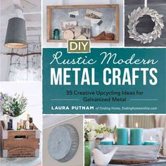 Turn galvanized metal into stunning home decor! With this guide, you can finally get the rustic style you love--without having to spend a fortune! Filled with 35 creative ideas, you will learn how to