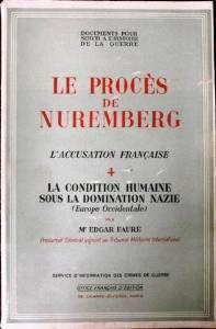 Le Procès de Nuremberg - L'accusation française  Documents pour servir à l'Histoire de la Guerre  La condition humaine sous la domination nazie par M. Edgar Faure