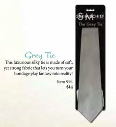 """They Grey Tie - Cloud 9 - Did you hear?!? Fifty Shades of Grey Movie Hits theaters in August 2014! Need something to """"hold"""" you until then? This luxurious silk tie is made of soft, yet strong fabric that lets you turn your bondage play fantasy into reality!  http://www.cloud9parties.com/PublicStore/stores/NicoleBowen/product/The-Grey-Tie,1041,231.aspx"""