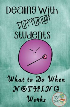 What\'s New? Teaching Secondary Social Studies and English with Leah: Dealing with Difficult Students--What to do When Nothing Works