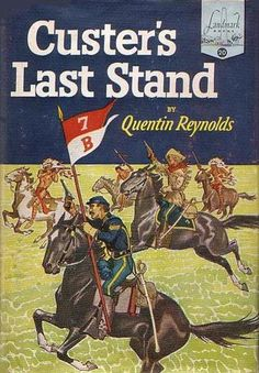 """This Landmark book explores the nature of George Armstrong Custer's early military training and later career with a focus on his famous """"Last Stand"""" against Crazy Horse and Sitting Bull. [Custer's Last Stand by Quentin Reynolds]"""