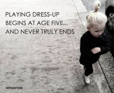 We all love clothes right? Well... playing dress-up begins at age 5... and never tryly ends! www.hiphunters.com