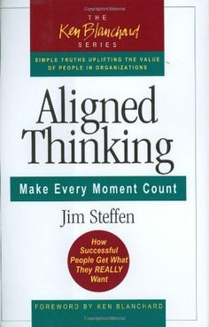 Aligned Thinking: Make Every Moment Count (The Ken Blanchard Series - Simple Truths Uplifting The Value Of People In Organizations) - Hardcover - (Jan Management Books, Good Time Management, Ken Blanchard, The Value, Successful People, Counting, Ebooks, In This Moment, Author