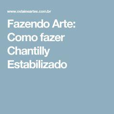 Fazendo Arte: Como fazer Chantilly Estabilizado
