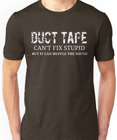 Duct Tape Cant Fix Stupid Funny Tools Humor Shirts Unisex T-Shirt - Funny Shirt Sayings - Ideas of Funny Shirt Sayings - Duct Tape Can't Fix Stupid Funny Tools Humor Shirts Unisex T-Shirt Funny T Shirt Sayings, Funny Shirts Women, T Shirts With Sayings, T Shirts For Women, Sarcastic Shirts, Funny Tee Shirts, Cool Shirts, Quote Shirts, Crazy Shirts