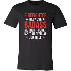 Firefighter Shirt - Firefighter because badass mother fucker isn't an official job title - Profession Gift-T-shirt-Teelime | shirts-hoodies-mugs