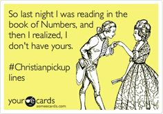 25 Christian Pick Up Lines to Make You Smile - The BarnPrincess Best Ecards, Love Ecards, I Love To Laugh, Make You Smile, Someecards Love, Christian Pick Up Lines, Bible College, College Life, Anniversary Funny